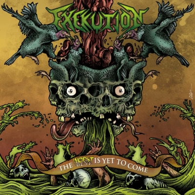 Exekution - The Wost Is Yet To Come