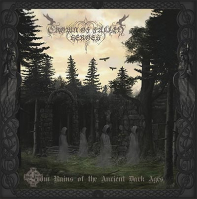 Crown Of Fallen Heroes - From Ruins Of The Ancient Dark Ages (Deluxe Digipack)